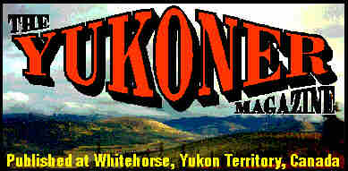 The Yukoner Magazine. Yukon history, trappers, gold miners, gold, adventure, outdoors, Klondike, Alaska Highway, travel, hardship, romance